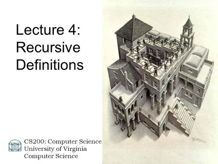 David Evans  CS200: Computer Science University of Virginia Computer Science Lecture 4: Recursive Definitions.