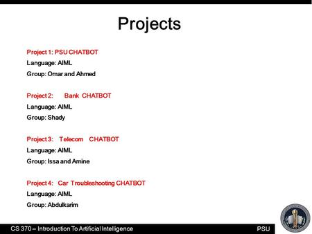 Projects Project 1: PSU CHATBOT Language: AIML Group: Omar and Ahmed