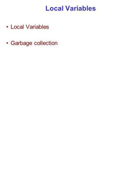 Local Variables Garbage collection. © 2006 Pearson EducationParameters2 of 10 Using Accessors and Mutators Together What if you want to get a property.