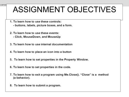 COPYRIGHT Spring 2006: Dr. David Scanlan, CSUS ASSIGNMENT OBJECTIVES 1. To learn how to use these controls: - buttons, labels, picture boxes, and a form.