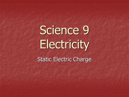 Science 9 Electricity Static Electric Charge. Static Electric Charge (9-2) Static electric charge- Static electric charge- A charge on a substance that.