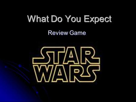 What Do You Expect Review Game. Please select a Team. May the force be with you. 1. 2. 3. 4.4. 5.