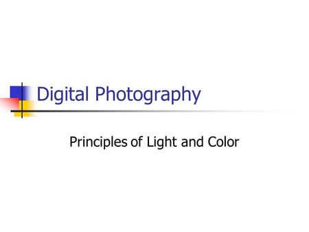 Digital Photography Principles of Light and Color.