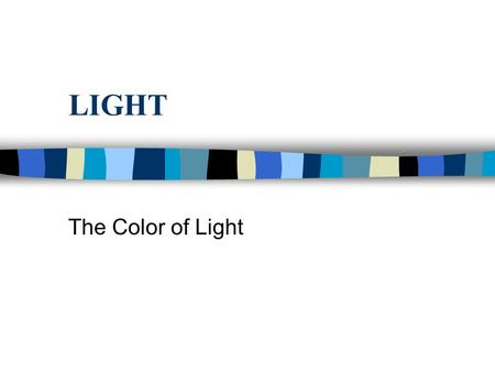 LIGHT The Color of Light. Light n The world is full of beautify color, but did you know that your eye can only see three colors of light? These colors.