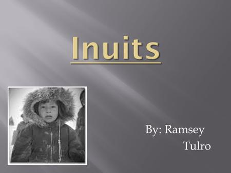 Inuits By: Ramsey Tulro.