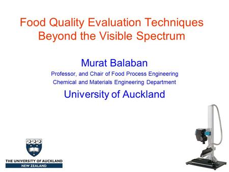 Food Quality Evaluation Techniques Beyond the Visible Spectrum Murat Balaban Professor, and Chair of Food Process Engineering Chemical and Materials Engineering.