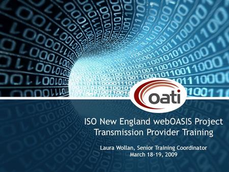Proprietary and confidential. Do not copy or distribute without permission from OATI - © Open Access Technology International, Inc. Slide 1 ISO New England.