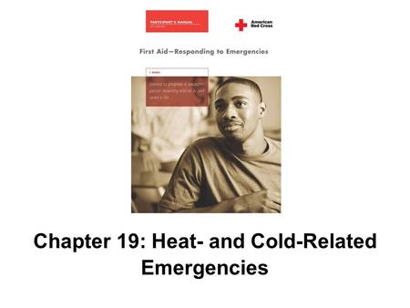Chapter 19: Heat- and Cold-Related Emergencies. 292 AMERICAN RED CROSS FIRST AID–RESPONDING TO EMERGENCIES FOURTH EDITION Copyright © 2005 by The American.