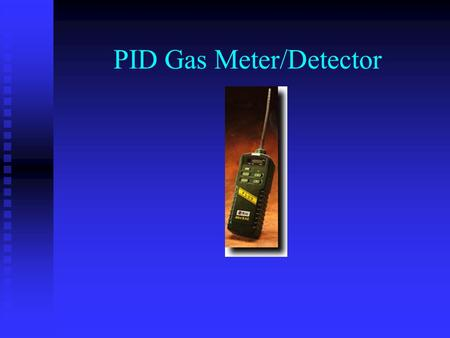 PID Gas Meter/Detector. Introduction Air monitoring data is useful for: *Assessing the health risks to the public and response workers. *Selecting personal.