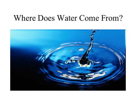 Where Does Water Come From?. What is an atom? Simplest part of an element. Protons = + charges Neutrons = no charge Electrons = - charge.