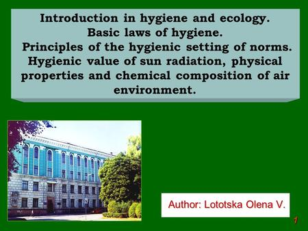 Author: Lototska Olena V. Author: Lototska Olena V. 1 Introduction in hygiene <strong>and</strong> ecology. Basic laws <strong>of</strong> hygiene. Principles <strong>of</strong> the hygienic setting <strong>of</strong>.