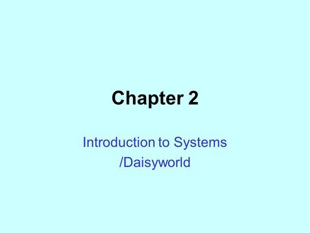 Chapter 2 Introduction to Systems /Daisyworld. What is a System? Definition: A system is a group of different components that interact with each other.