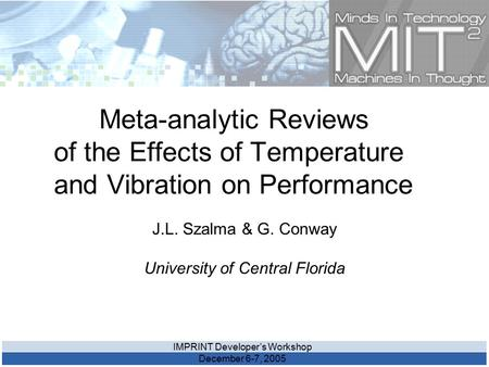 IMPRINT Developer's Workshop December 6-7, 2005 Meta-analytic Reviews of the Effects of Temperature and Vibration on Performance J.L. Szalma & G. Conway.