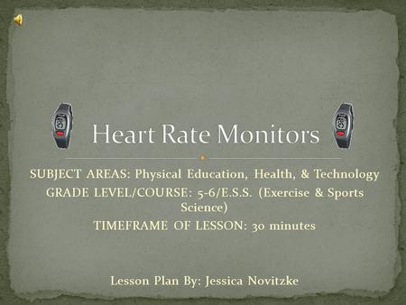 SUBJECT AREAS: Physical Education, Health, & Technology GRADE LEVEL/COURSE: 5-6/E.S.S. (Exercise & Sports Science) TIMEFRAME OF LESSON: 30 minutes Lesson.