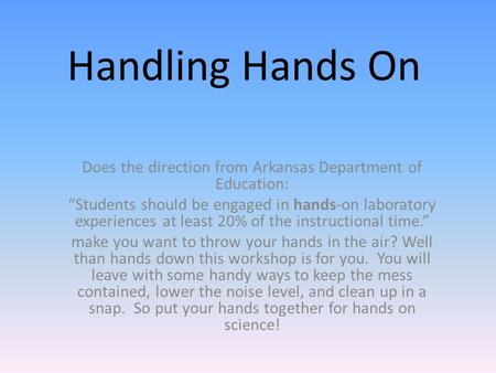 "Handling Hands On Does the direction from Arkansas Department of Education: ""Students should be engaged in hands-on laboratory experiences at least 20%"