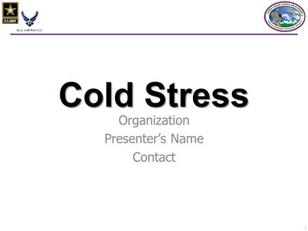 1 Cold Stress Organization Presenter's Name Contact.