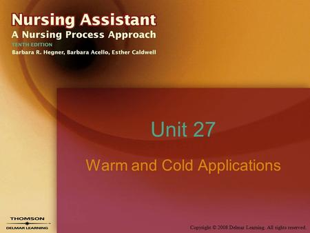 Copyright © 2008 Delmar Learning. All rights reserved. Unit 27 Warm and Cold Applications.