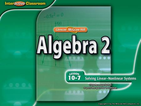 Splash Screen. Lesson Menu Five-Minute Check (over Lesson 10–6) Then/Now Example 1: Linear-Quadratic System Example 2: Quadratic-Quadratic System Example.