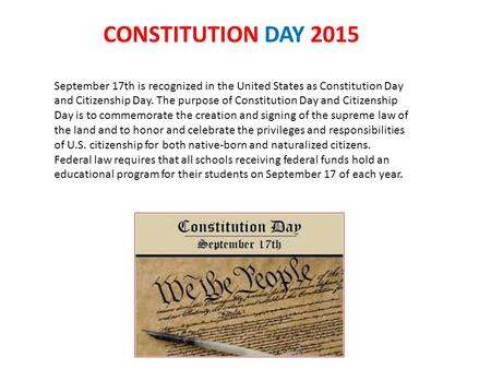 CONSTITUTION DAY 2015 September 17th is recognized in the United States as Constitution Day and Citizenship Day. The purpose of Constitution Day and Citizenship.