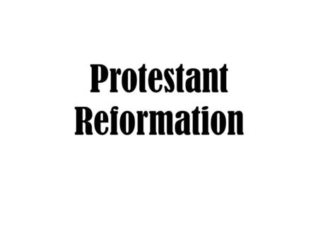 Protestant Reformation. Reformation- a change in the church's ways of teaching & practicing Christianity 1.Christian Humanists Goals : a. Reform Catholic.