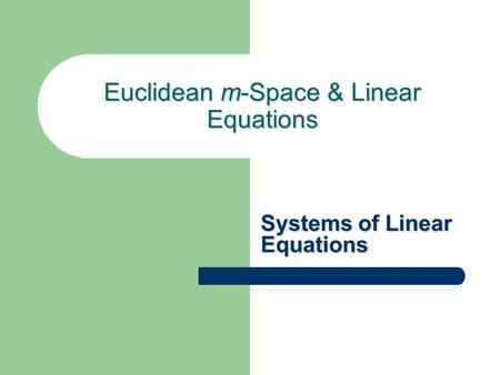 Euclidean m-Space & Linear Equations Systems of Linear Equations.