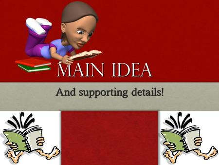 Main Idea And supporting details! Main Idea Main Idea-What something is mostly about?Main Idea-What something is mostly about? Every story or paragraph.