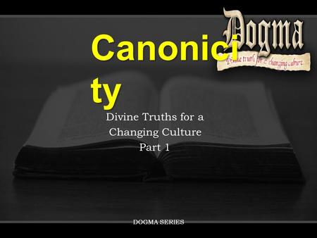 Canonici ty Divine Truths for a Changing Culture Part 1 DOGMA SERIES.