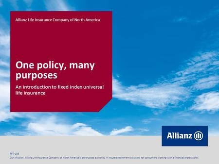 PPT-198 Our Mission: Allianz Life Insurance Company of North America is the trusted authority in insured retirement solutions for consumers working with.