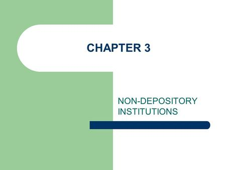 CHAPTER 3 NON-DEPOSITORY INSTITUTIONS. INSURANCE COMPANIES TYPES OF INSURANCE COMPANIES – Life Insurance Companies Term Insurance Whole Life Insurance.