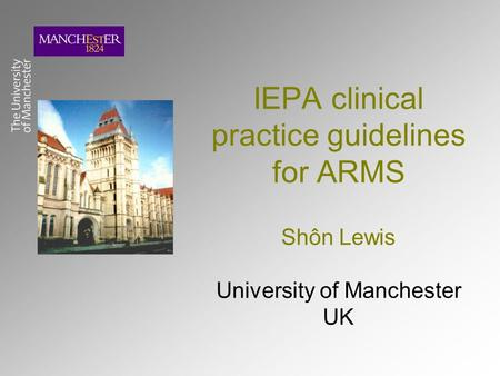 IEPA clinical practice guidelines for ARMS Shôn Lewis University of Manchester UK.