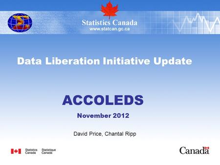 Data Liberation Initiative Update ACCOLEDS November 2012 David Price, Chantal Ripp.