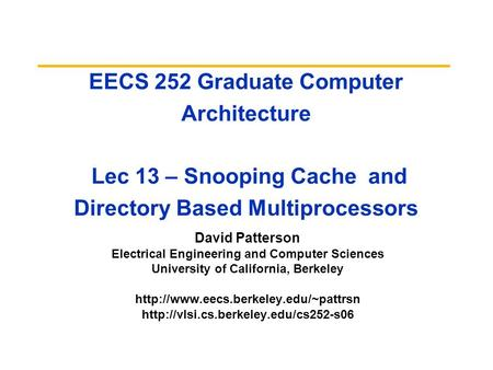 EECS 252 Graduate Computer Architecture Lec 13 – Snooping Cache and Directory Based Multiprocessors David Patterson Electrical Engineering and Computer.