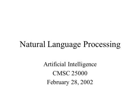 Natural Language Processing Artificial Intelligence CMSC 25000 February 28, 2002.