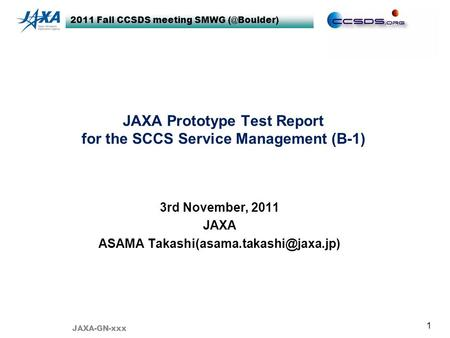2011 Fall CCSDS meeting SMWG 1 JAXA Prototype Test Report for the SCCS Service Management (B-1) 3rd November, 2011 JAXA ASAMA