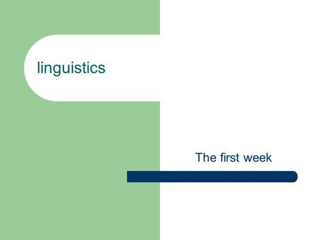 Linguistics The first week. Chapter 1 Introduction 1.1 Linguistics.