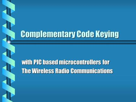 Complementary Code Keying with PIC based microcontrollers for The Wireless Radio Communications.
