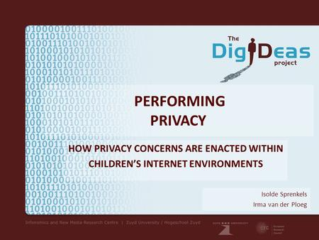 PERFORMING PRIVACY HOW PRIVACY CONCERNS ARE ENACTED WITHIN CHILDREN'S INTERNET ENVIRONMENTS Isolde Sprenkels Irma van der Ploeg.