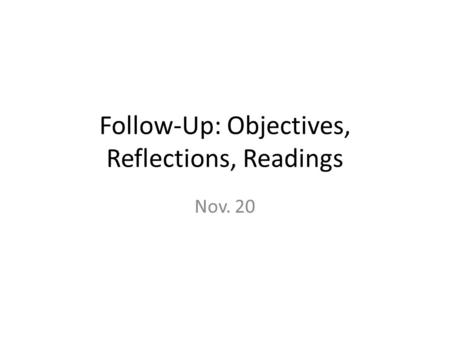 Follow-Up: Objectives, Reflections, Readings Nov. 20.