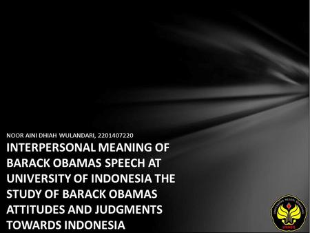 NOOR AINI DHIAH WULANDARI, 2201407220 INTERPERSONAL MEANING OF BARACK OBAMAS SPEECH AT UNIVERSITY OF INDONESIA THE STUDY OF BARACK OBAMAS ATTITUDES AND.