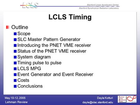 Dayle Kotturi Lehman Review May 10-12, 2005 LCLS Timing Outline Scope SLC Master Pattern Generator Introducing the PNET VME receiver.