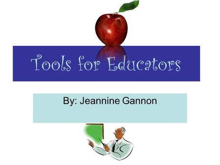 Tools for Educators By: Jeannine Gannon. What is Tools for Educators? This website is a very informative resource for current and future educators. Tools.