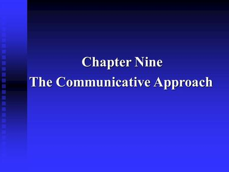 Chapter Nine The Communicative Approach.