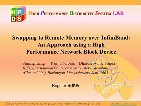 Swapping to Remote Memory over InfiniBand: An Approach using a High Performance Network Block Device Shuang LiangRanjit NoronhaDhabaleswar K. Panda IEEE.