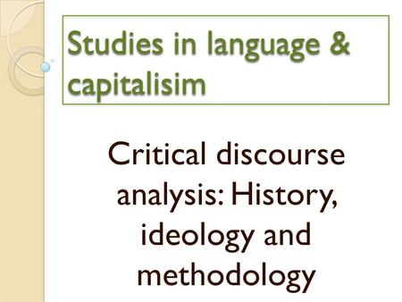 Studies in language & capitalisim Critical discourse analysis: History, ideology and methodology.