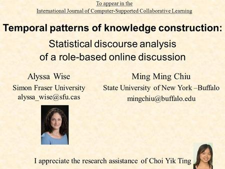 Temporal patterns of knowledge construction: Statistical discourse analysis of a role-based online discussion To appear in the International Journal of.