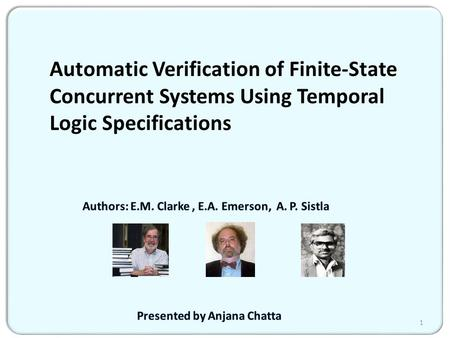 Automatic Verification of Finite-State Concurrent Systems Using Temporal Logic Specifications 1.