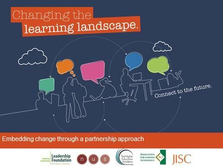 Embedding change through a partnership approach. Changing the learning landscape WHAT WE'VE LEARNT How we've engaged with institutions Impact that's started.