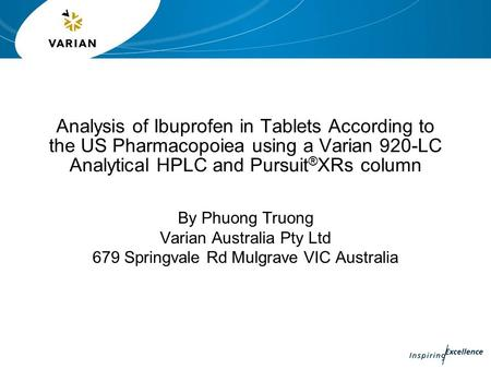 Analysis of Ibuprofen in Tablets According to the US Pharmacopoiea using a Varian 920-LC Analytical HPLC and Pursuit ® XRs column By Phuong Truong Varian.