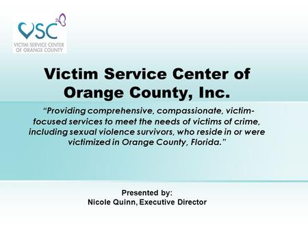 "Victim Service Center of Orange County, Inc. ""Providing comprehensive, compassionate, victim- focused services to meet the needs of victims of crime, including."