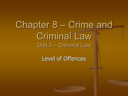 Chapter 8 – Crime and Criminal Law Unit 3 – Criminal Law Level of Offences.
